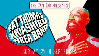 Jam Jar Presents: Pat Thomas & Kwashibu Area Band at Jam Jar in Bristol