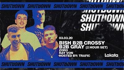 Shutdown: Bish B2B Gray B2B Crossy [2 HOURS] / Zor at Lakota in Bristol