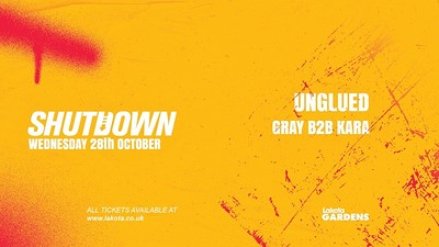 Shutdown: Unglued, Kara B2B Gray at Lakota in Bristol