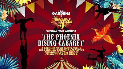 The Invisible Circus: Phoenix Rising Cabaret at Lakota in Bristol