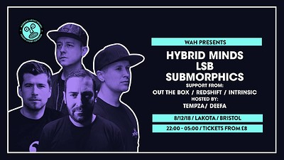 WAH - Hybrid Minds / LSB / Submorphics at Lakota in Bristol