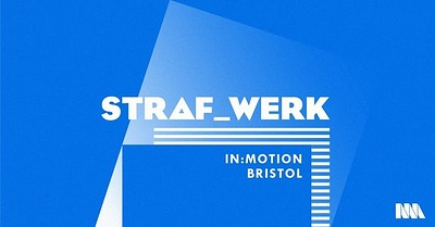In:Motion / STRAF_WERK at Motion in Bristol