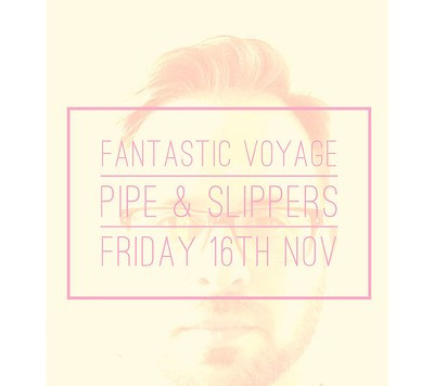 Fantastic Voyage at Pipe & Slippers in Bristol