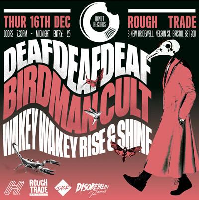 DEAFDEAFDEAF / BIRDMAN CULT / WAKEYWAKEYRISE&SHINE at Rough Trade Bristol in Bristol