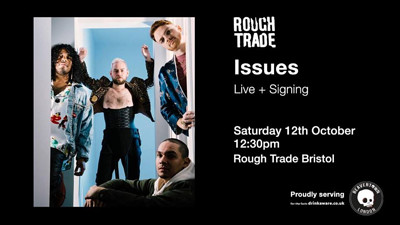 Issues at Rough Trade Bristol in Bristol