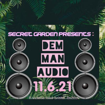 Secret garden presents: DEM MAN AUDIO at Secret garden presents: in Bristol