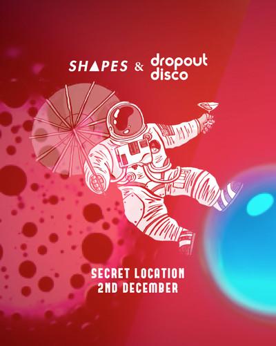 Shapes & Dropout Disco • Secret Location at Secret Location in Bristol