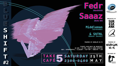 Blueshift #2 Fedr // Saaaz // Middleman & SNTNL at Take Five Cafe in Bristol