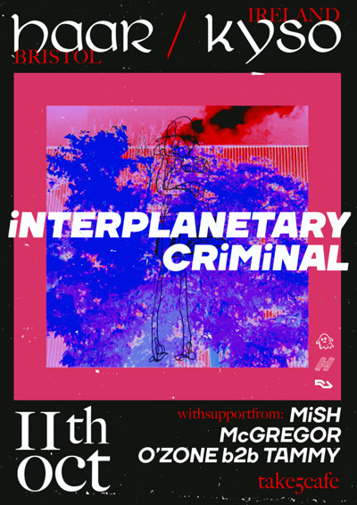 Haar x Kyso   Interplanetary Criminal at Take Five Cafe in Bristol
