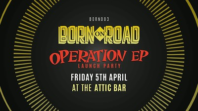 Born On Road 003 - Operation E.P. Launch at The Attic Bar in Bristol