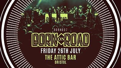Born On Road 007 - Bristol at The Attic Bar in Bristol