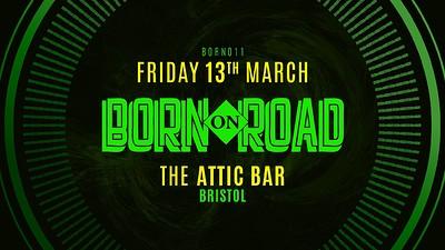 Born On Road 011 at The Attic Bar in Bristol