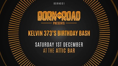 Born On Road Presents: BORN001 Kelvin 373's Birthd at The Attic Bar in Bristol