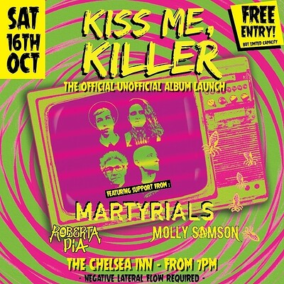 Kiss Me Killer Album Party W/ Martyrials & more at The Chelsea Inn  in Bristol
