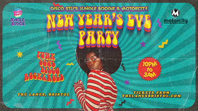 Disco Stu's Jungle Boogie & Motorcity NYE at The Lanes in Bristol
