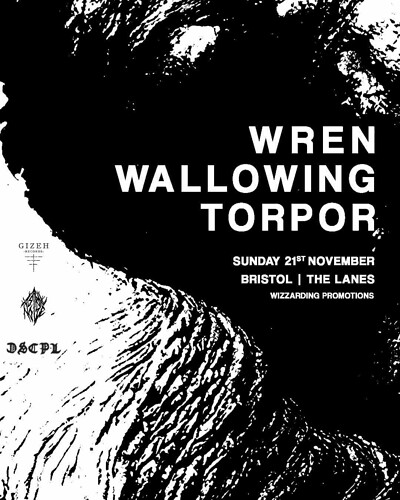 WP: WREN / WALLOWING / TORPOR at The Lanes in Bristol