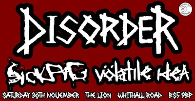 Disorder / SiCKPiG / Volatile Idea @The Lion, BS5 at The Lion, BS5 in Bristol