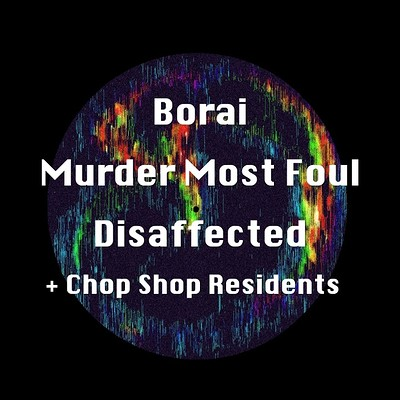 Chop Shop: Borai, Murder Most Foul, Disaffected at The Loco Klub in Bristol