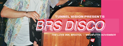 Tunnel Vision presents BRS Disco  at The Love Inn in Bristol