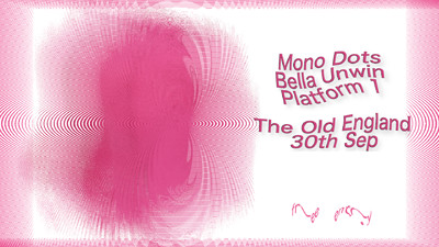 Mono Dots / Bella Unwin / Platform 1 at The Old England Pub in Bristol