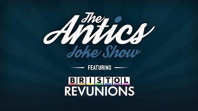 The Antics Joke Show Ft. Bristol Revunions at The Room Above in Bristol