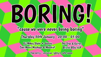 "Free Entry How ""BORING"" at The Star and Garter 33 Brook Road Bristol BS6 5LR in Bristol"