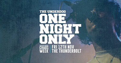 CHAOS WEEK | The Underdog: ONE NIGHT ONLY at The Thunderbolt in Bristol