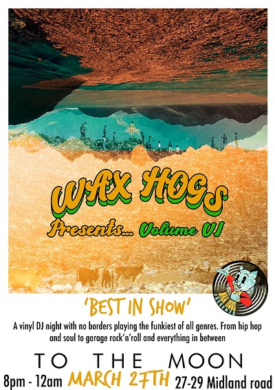 Wax Hogs presents - Volume VI - best in show at To The Moon in Bristol