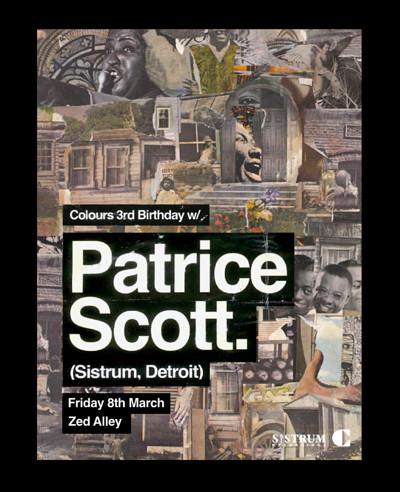 Colours 3rd Birthday w/ Patrice Scott (Detroit)  at Zed Alley in Bristol