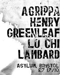 AGRIPPA / HENRY GREENLEAF / LO CHI / LAMBARD  at Asylum Nightclub, Bristol in Bristol