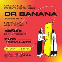 Circular Selections Pres - Dr Banana at Basement 45 in Bristol