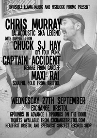 Chris Murray / Chuck SJ Hay / Captain Accident at Exchange in Bristol