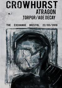 Crowhurst / Atragon / Torpor / Age Decay at Exchange in Bristol