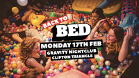 BED MONDAYS: BACK TO BED at Gravity Nightclub Bristol in Bristol