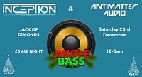 Jingle Bass // Inceptiondnb & Antimatter at Jack of Diamonds in Bristol