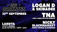Into Darkness: Logan D / Nicky Blackmarket & more! at Lakota in Bristol