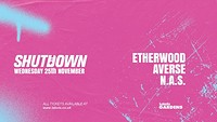 SHUTDOWN: Etherwood, Averse, N.A.S at Lakota in Bristol
