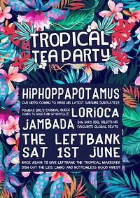 Tropical Tea Party - Leftbank -Hiphoppapotamus &.. at LEFTBANK in Bristol