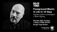 A Life in Fifteen Gigs with Graham Duff at Rough Trade Bristol in Bristol