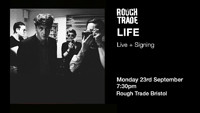 LIFE at Rough Trade Bristol in Bristol