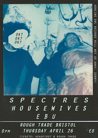 SPECTRES / HOUSEWIVES / E B U  at Rough Trade Bristol in Bristol