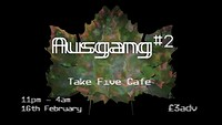 Ausgang #02 w/ MLE & Residents at Take Five Cafe in Bristol
