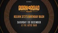 Born On Road Presents: BORN001 Kelvin 373's Birthd at The Attic Bar in Bristol