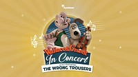 Wallace & Gromit: In Concert at The Hippodrome in Bristol