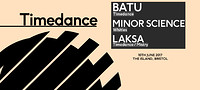 Timedance - 10th June - Minor Science, Batu, Laksa at The Island in Bristol