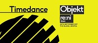 Timedance - Objekt, re:ni at The Island in Bristol