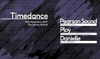 Timedance - Pearson Sound, Ploy, Danielle at The Island in Bristol