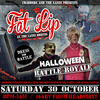 FAT LIP Halloween Battle Royale!  at The Lanes in Bristol