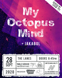 MY OCTOPUS MIND + JAKABOL (SOLD OUT) at The Lanes in Bristol