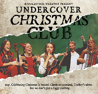 Undercover Christmas Club at The Wardrobe Theatre in Bristol